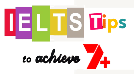 TIPS to achieve 7+ in IELTS